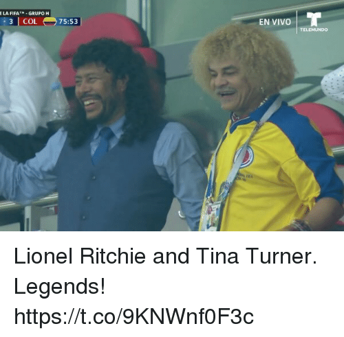 Memes, Tina Turner, and 🤖: LA FIFAGRUPO H  3 COL75:53  EN VIVO  TELEMUNDO Lionel Ritchie and Tina Turner.   Legends! https://t.co/9KNWnf0F3c