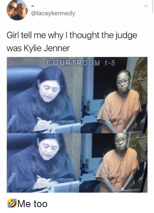 Kylie Jenner, Memes, and Girl: @laceykennedy  Girl tell me why thought the judge  was Kylie Jenner  COURTROOM 1-5 🤣Me too