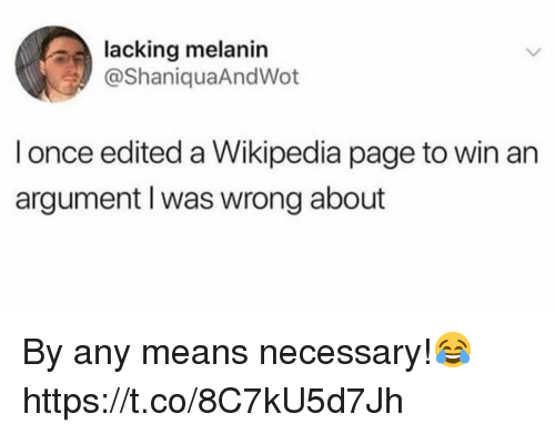 Wikipedia, Page, and Once: lacking melanin  @ShaniquaAndWot  l once edited a Wikipedia page to win an  argument I was wrong about By any means necessary!😂 https://t.co/8C7kU5d7Jh