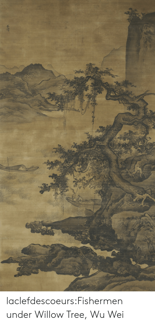 Tumblr, Blog, and Tree: laclefdescoeurs:Fishermen under Willow Tree, Wu Wei
