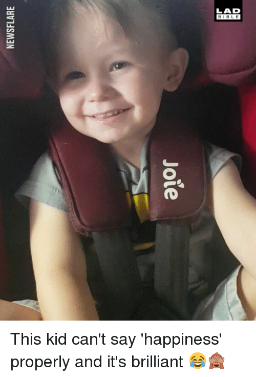 Memes, Brilliant, and Happiness: LAD  BIB L E This kid can't say 'happiness' properly and it's brilliant 😂🙈