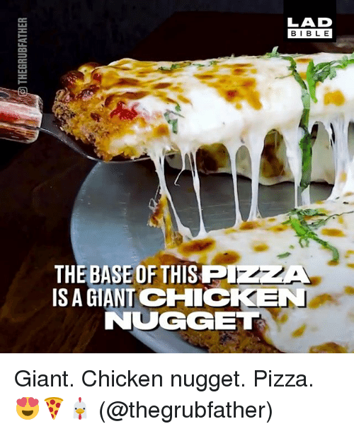 Memes, Pizza, and Chicken: LAD  BIBL E  THE BASE OF THISPIzZA  IS A GIANT CHICKEN  NUGGET Giant. Chicken nugget. Pizza. 😍🍕🐔 (@thegrubfather)