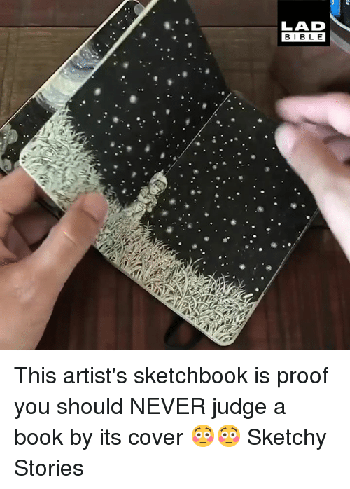 Dank, Book, and Never: LAD  BIBL E This artist's sketchbook is proof you should NEVER judge a book by its cover 😳😳   Sketchy Stories