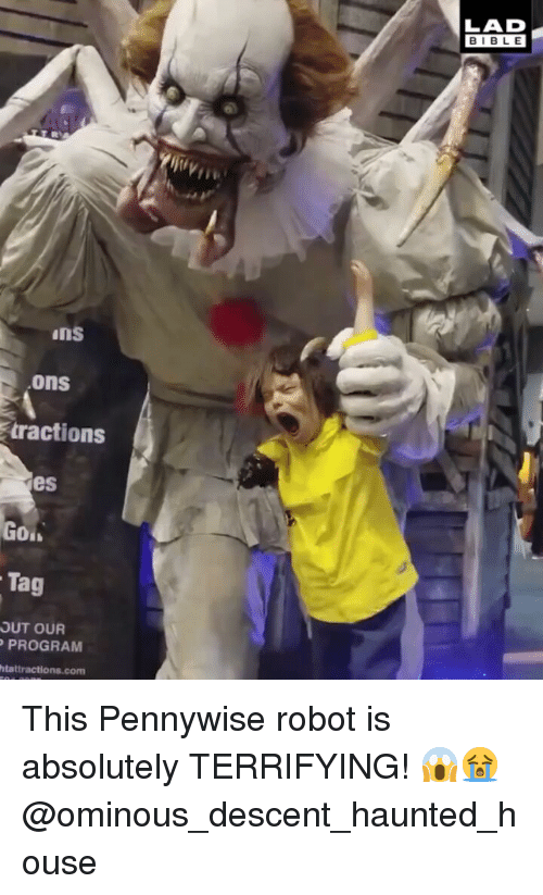 descent: LAD  BIBLE  iji,  ins  ons  tractions  es  Tag  OUT OUR  PROGRAM  htattractions.com This Pennywise robot is absolutely TERRIFYING! 😱😭 @ominous_descent_haunted_house