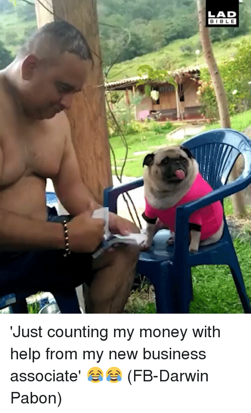 New Business: LAD  BIBLE 'Just counting my money with help from my new business associate' 😂😂 (FB-Darwin Pabon)