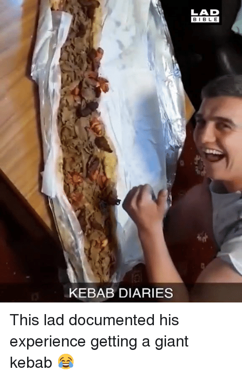 Dank, Bible, and Giant: LAD  BIBLE  KEBAB DIARIES This lad documented his experience getting a giant kebab 😂
