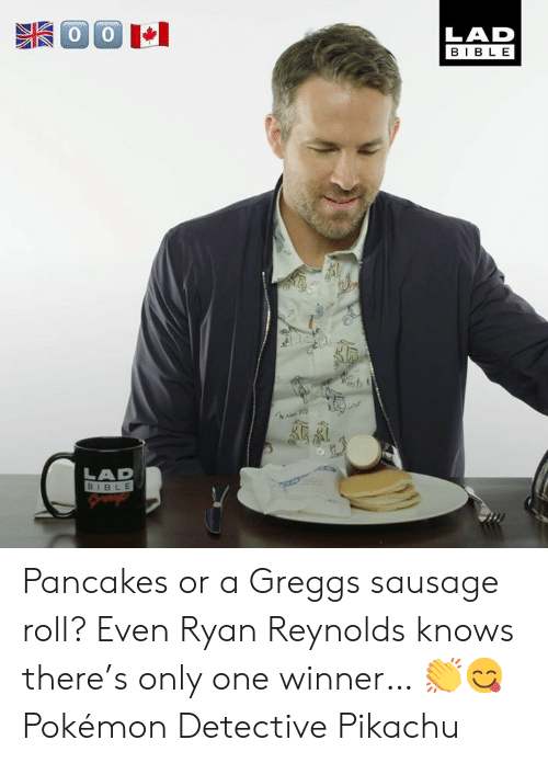Dank, Pikachu, and Pokemon: LAD  BIBLE  LAD  BIBLE Pancakes or a Greggs sausage roll? Even Ryan Reynolds knows there's only one winner… 👏😋  Pokémon Detective Pikachu