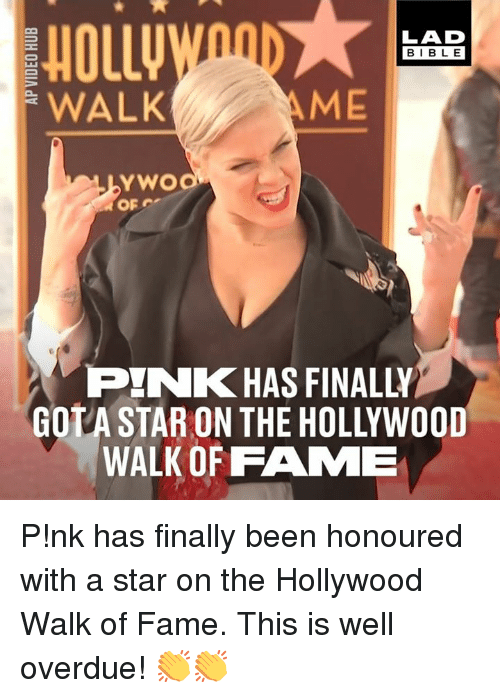 Dank, Bible, and Pink: LAD  BIBLE  ME  YWO  PINK HAS FINALLY  GOTA STAR ON THE HOLLYWOOD  WALK OF FAME P!nk has finally been honoured with a star on the Hollywood Walk of Fame. This is well overdue! 👏👏