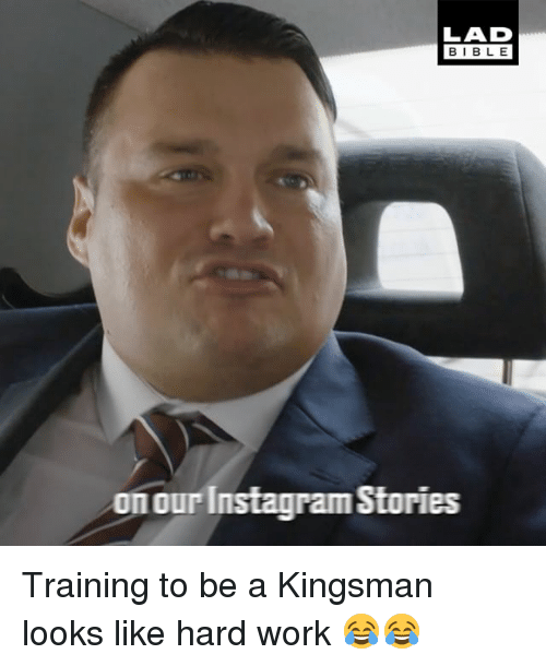 Instagram, Memes, and Work: LAD  BIBLE  on our Instagram Stories Training to be a Kingsman looks like hard work 😂😂