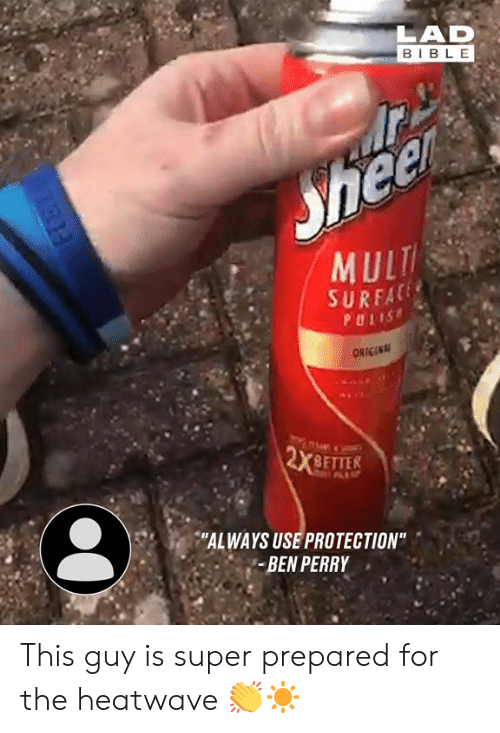 """Dank, Bible, and 🤖: LAD  BIBLE  Sheer  MULT  SURFAC  PULIS  ORIGINAL  2X 9FTES  """"ALWAYS USE PROTECTION""""  BEN PERRY This guy is super prepared for the heatwave 👏☀️"""