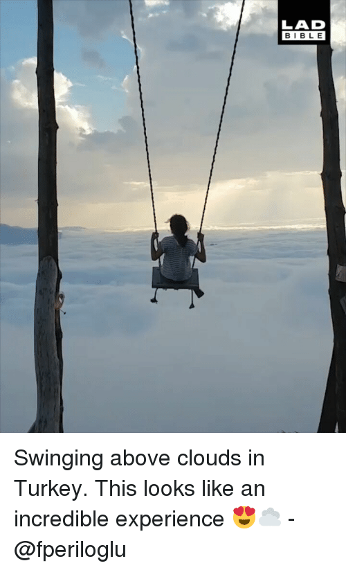 swinging: LAD  BIBLE Swinging above clouds in Turkey. This looks like an incredible experience 😍☁️ - @fperiloglu
