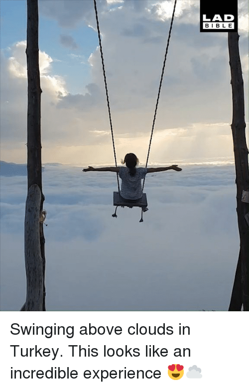 Dank, Bible, and Turkey: LAD  BIBLE Swinging above clouds in Turkey. This looks like an incredible experience 😍☁️