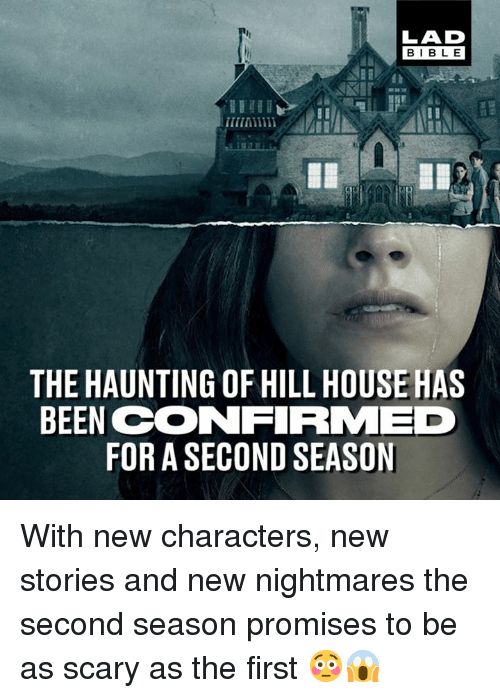 Haunting: LAD  BIBLE  THE HAUNTING OF HILL HOUSE HAS  BEEN CONFIRMED  FOR A SECOND SEASON With new characters, new stories and new nightmares the second season promises to be as scary as the first 😳😱