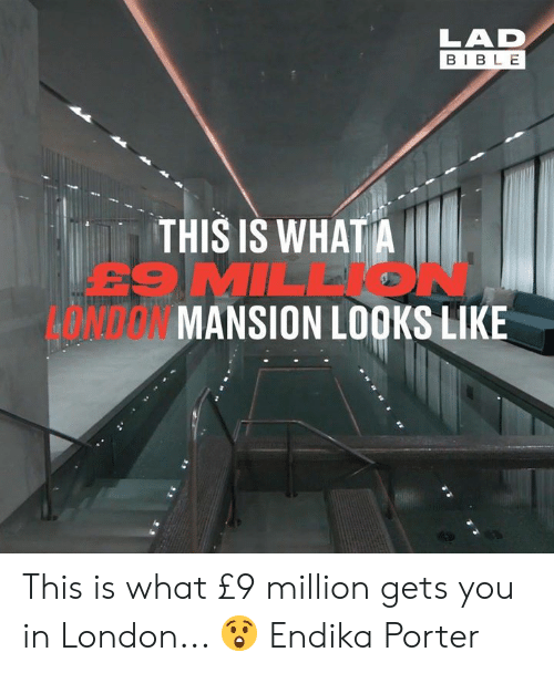 Dank, Bible, and London: LAD  BIBLE  THIS IS WHATA  E9 MIL  E'  ONDON MANSION LOOKS LIKE This is what £9 million gets you in London... 😲  Endika Porter
