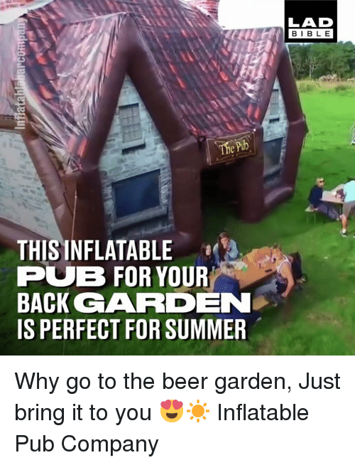 Beer, Dank, and Summer: LAD  BIBLE  THISINFLATABLE  PUB FOR YOUR  BACK GARDEND  IS PERFECT FOR SUMMER Why go to the beer garden, Just bring it to you 😍☀️  Inflatable Pub Company
