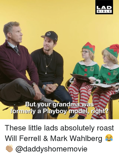 Grandma, Memes, and Roast: LAD  BIBLE  ut your grandma wa  y a Playboy model, right  form  er These little lads absolutely roast Will Ferrell & Mark Wahlberg 😂👏🏽 @daddyshomemovie
