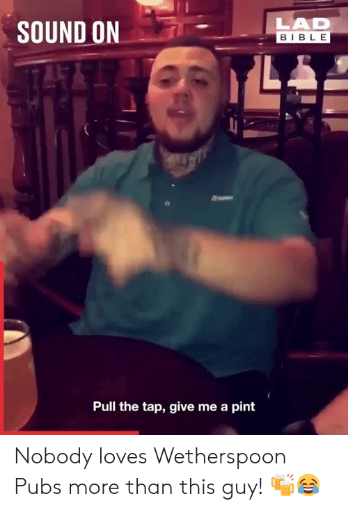 Dank, Bible, and Pint: LAD  SOUND ON  BIBLE  Pull the tap, give me a pint Nobody loves Wetherspoon Pubs more than this guy! 🍻😂