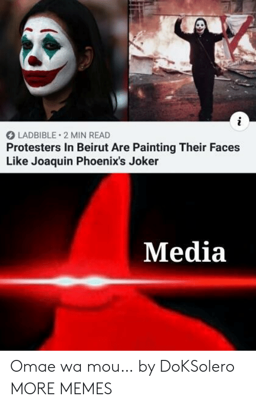 Omae Wa: LADBIBLE 2 MIN READ  Protesters In Beirut Are Painting Their Faces  Like Joaquin Phoenix's Joker  Media Omae wa mou… by DoKSolero MORE MEMES