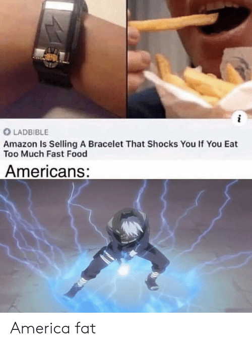 Amazon, America, and Fast Food: LADBIBLE  Amazon Is Selling A Bracelet That Shocks You If You Eat  Too Much Fast Food  Americans: America fat