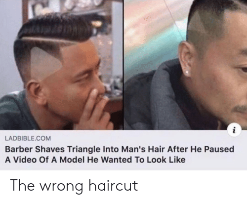 Barber: LADBIBLE.COM  Barber Shaves Triangle Into Man's Hair After He Paused  A Video Of A Model He Wanted To Look Like The wrong haircut