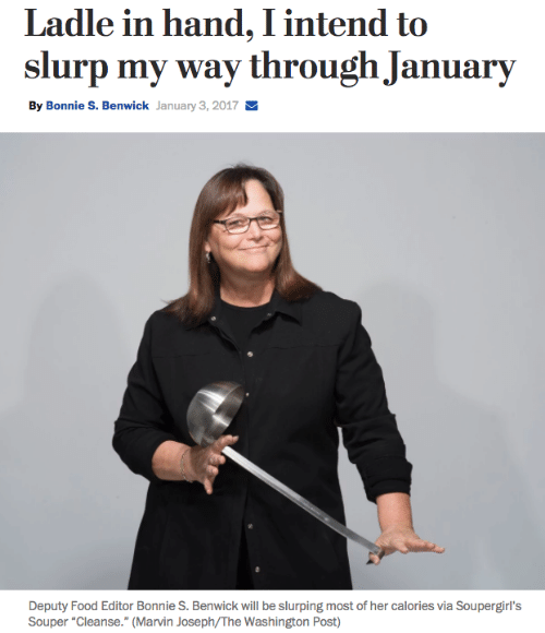 """Food, Washington Post, and Her: Ladle in hand, I intend to  By Bonnie S. Benwick January 3, 2017  Deputy Food Editor Bonnie S. Benwick will be slurping most of her calories via Soupergirl's  Souper """"Cleanse."""" (Marvin Joseph/The Washington Post)"""