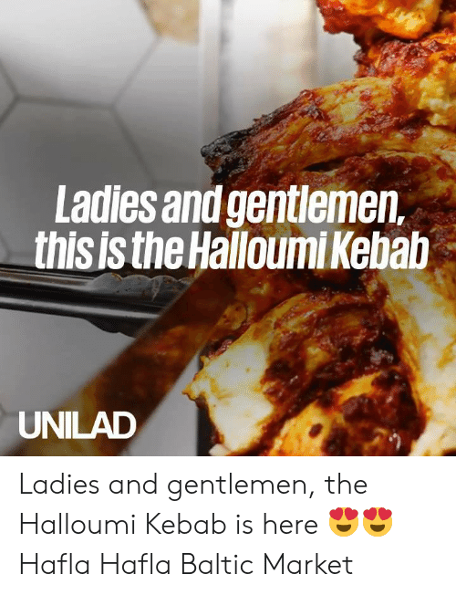 Dank, Baltic, and 🤖: Ladles and gentlemen,  this is the Halloumi Kebab  UNILAD Ladies and gentlemen, the Halloumi Kebab is here 😍😍  Hafla Hafla Baltic Market