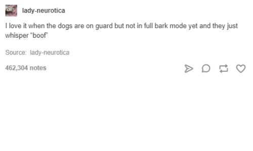 """Boofing: lady-neurotica  I love it when the dogs are on guard but not in full bark mode yet and they just  whisper """"boof  Source: lady-neurotica  462,304 notes"""