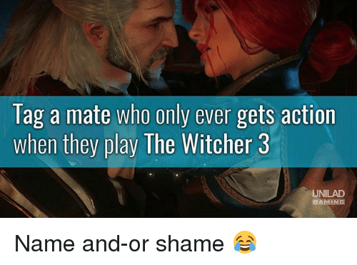 Witchers: lag a mate who only ever gets action  when they play The Witcher 3  UNILAD  GAMING Name and-or shame 😂