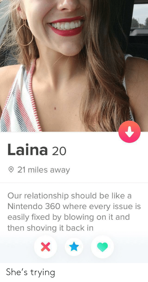 Nintendo: Laina 20  O 21 miles away  Our relationship should be like a  Nintendo 360 where every issue is  easily fixed by blowing on it and  then shoving it back in She's trying