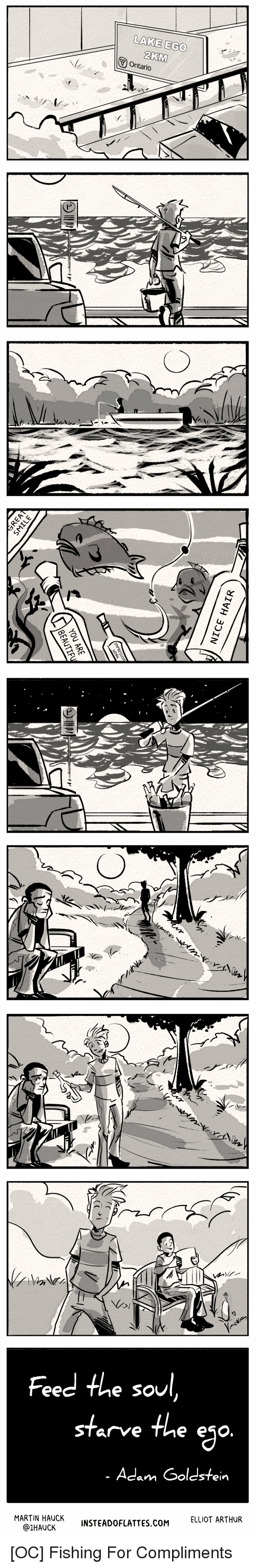 Arthur, Martin, and Fishing: LAKE EGO  Voi  Feed the soul  starve the ego  Adam Goldstein  MARTIN HAUCK  @1HAUCK  INSTEADOFLATTES.COM ELLIOT ARTHUR [OC] Fishing For Compliments