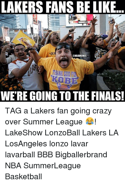 Basketball, Bbb, and Be Like: LAKERS FANS BE LIKE  @NBAMEMES  HANK GOD FU  KOBE  WE'RE GOING TO THE FINALS! TAG a Lakers fan going crazy over Summer League 😂! LakeShow LonzoBall Lakers LA LosAngeles lonzo lavar lavarball BBB Bigballerbrand NBA SummerLeague Basketball