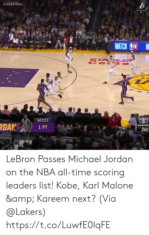 Los Angeles Lakers, Memes, and Michael Jordan:  #LAKESHOW  WATCH  ST  NEEDS  DA  1 PT  2ND LeBron Passes Michael Jordan on the NBA all-time scoring leaders list!   Kobe, Karl Malone & Kareem next?  (Via @Lakers)    https://t.co/LuwfE0lqFE