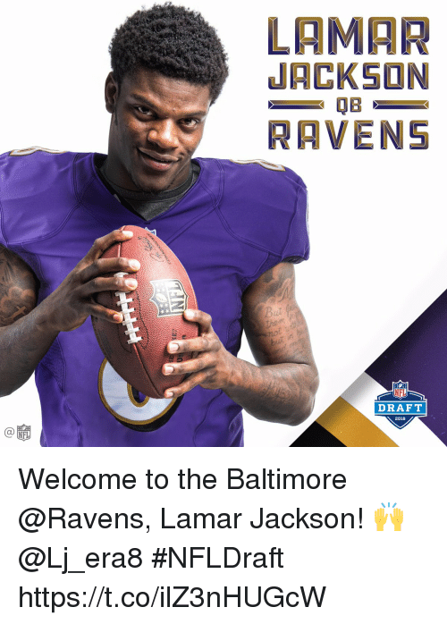 Baltimore Ravens, Memes, and Nfl: LAMAR  JACKSON  NFL  DRAFT  2018  NFL Welcome to the Baltimore @Ravens, Lamar Jackson! 🙌  @Lj_era8 #NFLDraft https://t.co/ilZ3nHUGcW