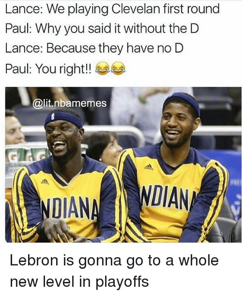 Dian: Lance: We playing Clevelan first round  Paul: Why you said it without the D  Lance: Because they have no D  Paul: You right!!  @lit.nbamemes  DIAN Lebron is gonna go to a whole new level in playoffs