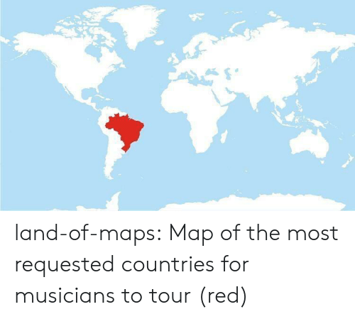 tour: land-of-maps: Map of the most requested countries for musicians to tour (red)