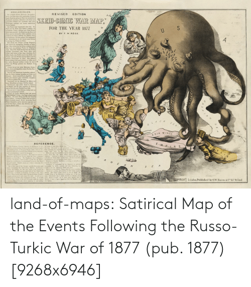 following: land-of-maps:  Satirical Map of the Events Following the Russo-Turkic War of 1877 (pub. 1877) [9268x6946]