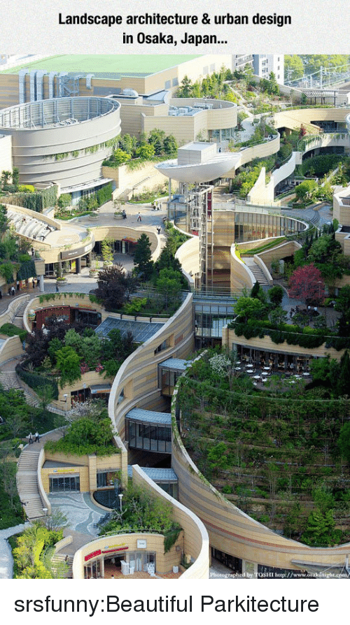 Beautiful, Tumblr, and Blog: Landscape architecture & urban design  in Osaka, Japan...  d by TosHI htlp://www srsfunny:Beautiful Parkitecture