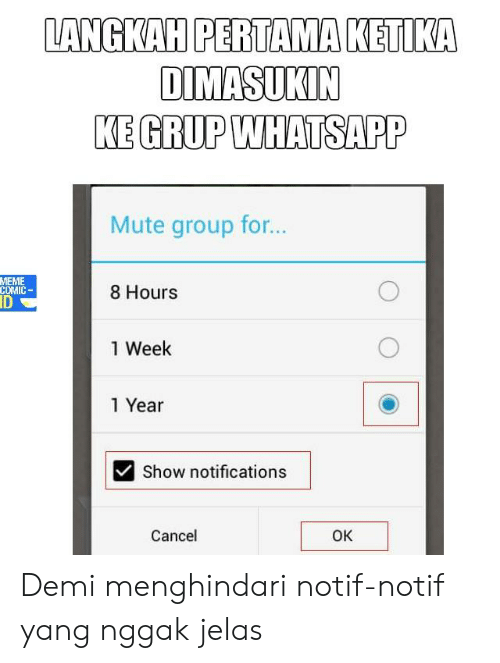 For Meme: LANGKAH PERTAMA KETIK  DIMASUKIN  KE GRUP WHATSAPP  Mute group for..  MEME  COMIC  ID  8 Hours  1 Week  1 Year  Show notifications  Cancel  OK Demi menghindari notif-notif yang nggak jelas