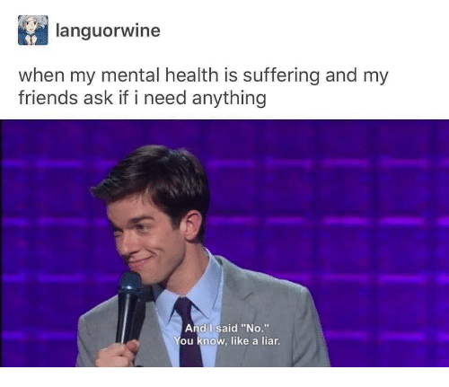 """I Said No: languorwine  when my mental health is suffering and my  friends ask if i need anything  And I said """"No.""""  ou know, like a liar"""