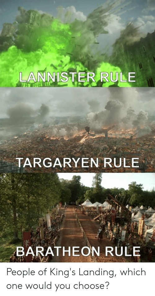 Dank, 🤖, and Kings: LANNISTER RULE  TARGARYEN RULE  BARATHEON RULE People of King's Landing, which one would you choose?