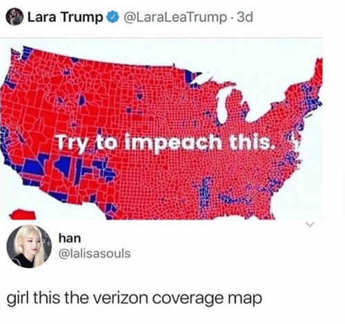 Verizon, Girl, and Trump: Lara Trump  @LaraLeaTrump 3d  to impeach this.  Try  han  @lalisasouls  girl this the verizon coverage map