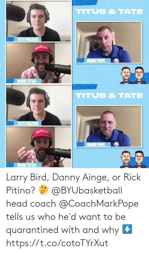 danny: Larry Bird, Danny Ainge, or Rick Pitino? 🤔  @BYUbasketball head coach @CoachMarkPope tells us who he'd want to be quarantined with and why ⬇️ https://t.co/cotoTYrXut