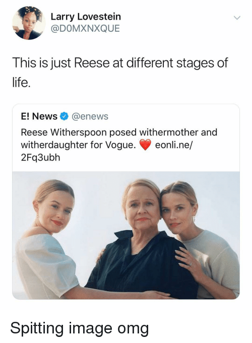 Life, News, and Omg: Larry Lovestein  @DOMXNXQUE  This is just Reese at different stages of  life.  E! News @enews  Reese Witherspoon posed withermother and  witherdaughter for Vogue. eonli.ne/  2Fq3ubh Spitting image omg