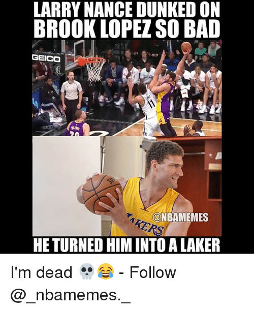 Brook Lopez: LARRY NANCE DUNKED ON  BROOK LOPEZ SO BAD  GEICO  @NBAMEMES  HE TURNED HIM INTO A LAKER I'm dead 💀😂 - Follow @_nbamemes._