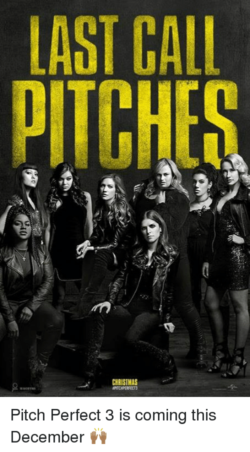 Galle: LAST GALL  PITCHES Pitch Perfect 3 is coming this December 🙌🏾