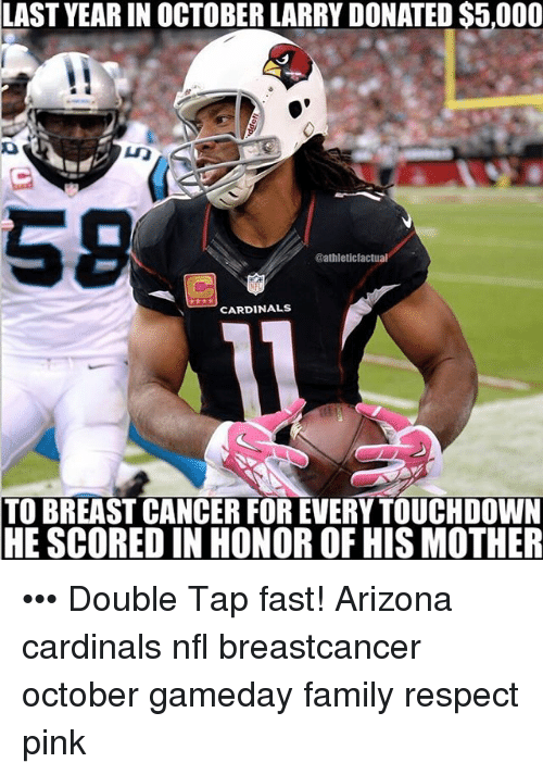 Arizona Cardinals: LAST OCTOBER LARRY DONATED S5,000  LAST LARRY DONATE  @athleticfactual  CARDINALS  TO BREAST CANCER FOR EVERYTOUCHDOWN  HE SCORED IN HONOR OF HIS MOTHER ••• Double Tap fast! Arizona cardinals nfl breastcancer october gameday family respect pink