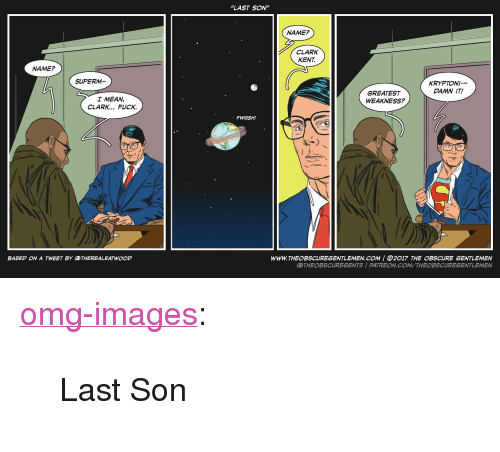 """Clark Kent: LAST SON""""  NAME?  CLARK  KENT.  NAME?  SUPERM  KRYPTONI--  DAMN IT!  I MEAN,  CLARK... FUCK.  GREATEST  WEAKNESS?  FWISSH!  www.THE○BSCUREGENTLEMEN.COM 