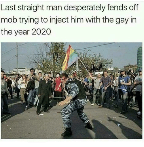 Gay, Him, and Man: Last straight man desperately fends off  mob trying to inject him with the gay in  the year 2020  PECCA