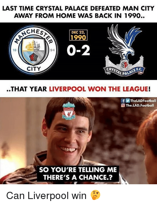 crystal palace: LAST TIME CRYSTAL PALACE DEFEATED MAN CITY  AWAY FROM HOME WAS BACK IN 1990..  CHEs  DEC 22,  1990  0-2  18  94  CITY  CE F.C  L PALA  ..THAT YEAR LIVERPOOL WON THE LEAGUE!  f画TheLADFootball  The LAD. Football  SO YOU'RE TELLING ME  THERE'S A CHANCE.? Can Liverpool win 🤔