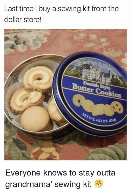 Cookies, Dollar Store, and Time: Last time I buy a sewing kit from the  dollar store!  Butter Cookies  0  WT. 4.02 02 Everyone knows to stay outta grandmama' sewing kit 😤